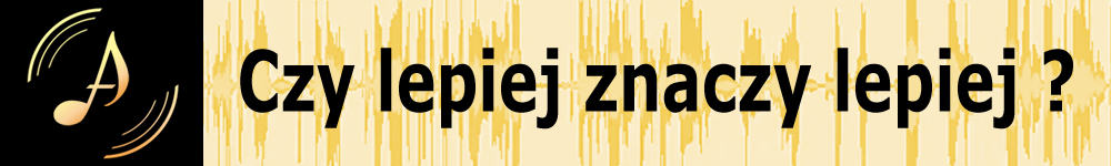 Czy lepiej znaczy lepiej - Andrzej Zawada - Felietony Audiokonesera
